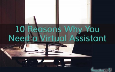 Ten Reasons Why You Need a Virtual Assistant