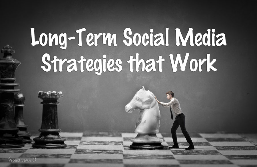 Long-Term Social Media Strategies that Work