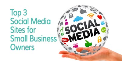 Top Three Social Media Sites for Small Business Owners