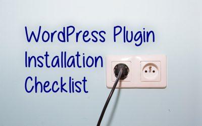 Installing a New WordPress Plugin? Follow this Checklist