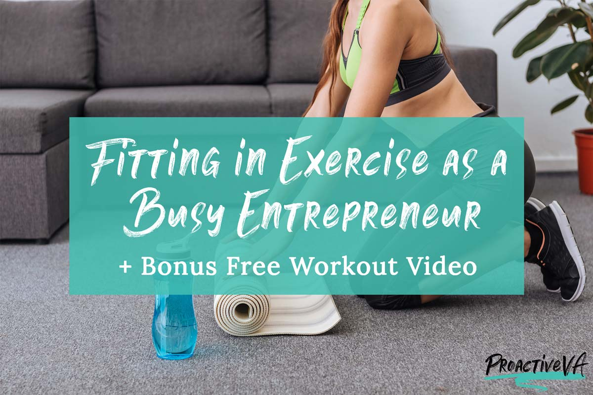 Fitting in Exercise as a Busy Entrepreneur + Free Workout Video